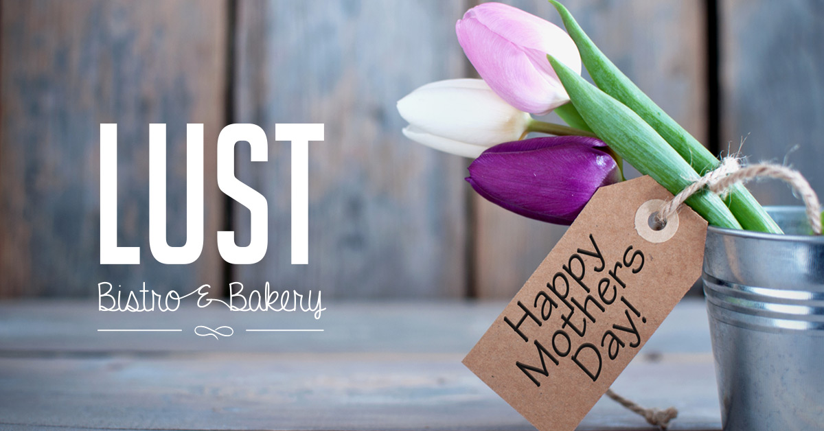 Mother's Day Buffet at Lust Bistro & Bakery